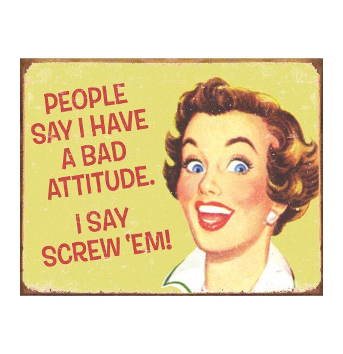 People Say I Have A Bad Attitude Metalen bord