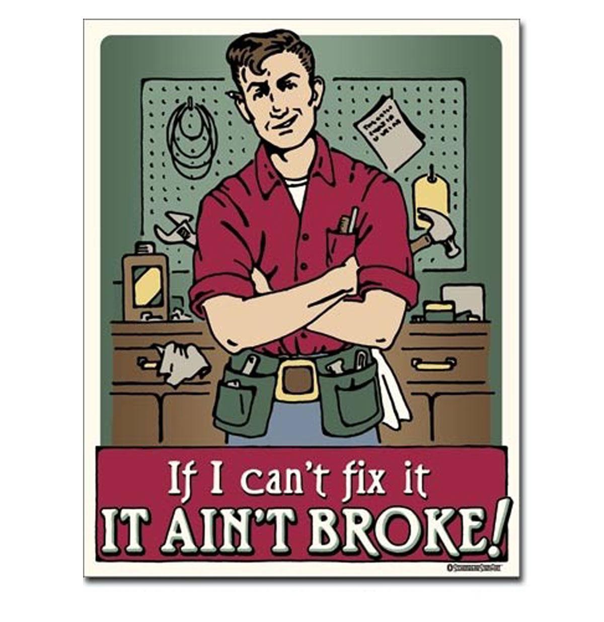 Metal Print - If I Can't Fix It, It Ain't Broke